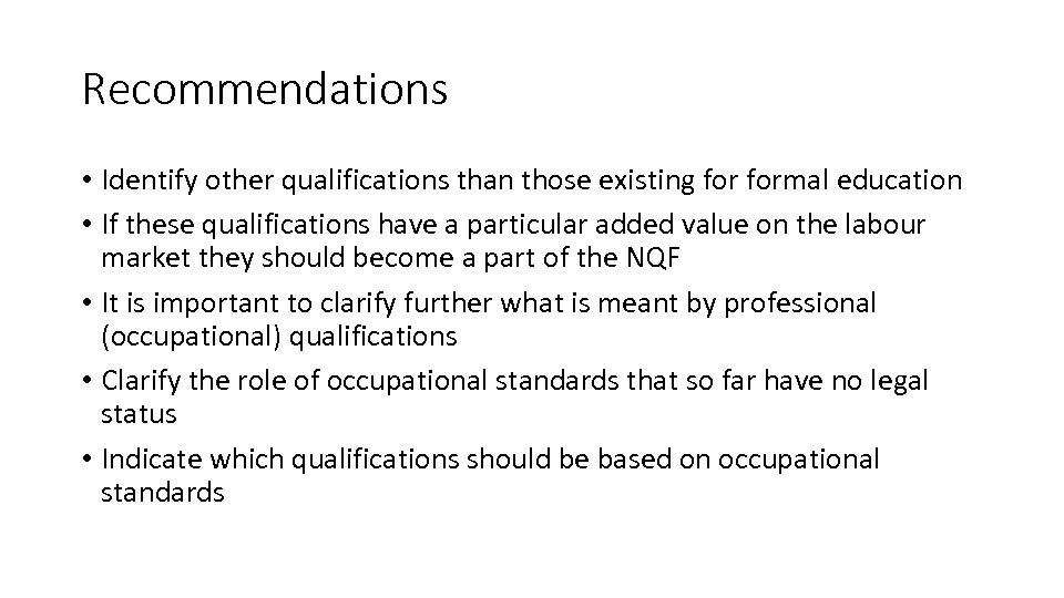 Recommendations • Identify other qualifications than those existing formal education • If these qualifications
