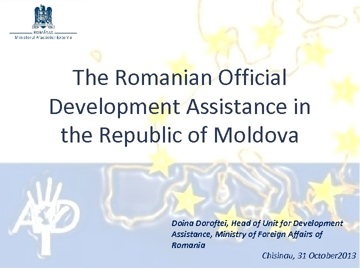 The Romanian Official Development Assistance in the Republic of Moldova Doina Doroftei, Head of