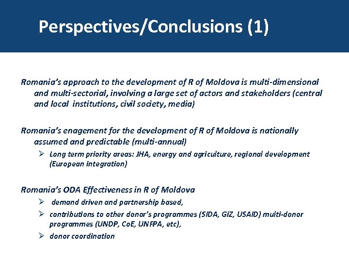 Perspectives/Conclusions (1) Romania's approach to the development of R of Moldova is multi-dimensional and