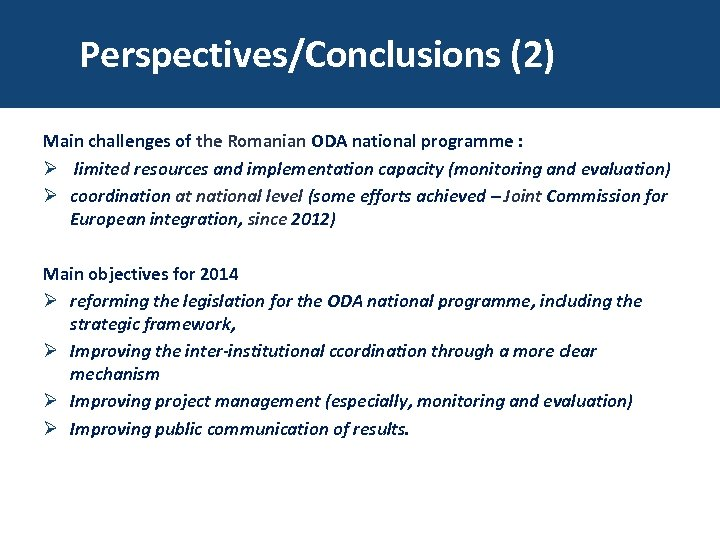 Perspectives/Conclusions (2) Main challenges of the Romanian ODA national programme : Ø limited resources