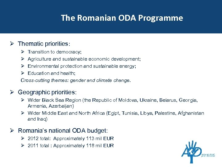 The Romanian ODA Programme Ø Thematic priorities: Ø Transition to democracy; Ø Agriculture and