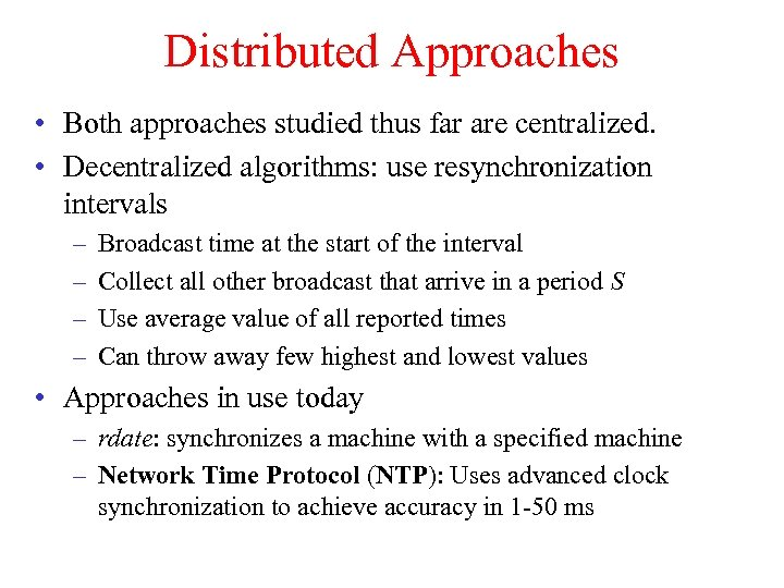 Distributed Approaches • Both approaches studied thus far are centralized. • Decentralized algorithms: use