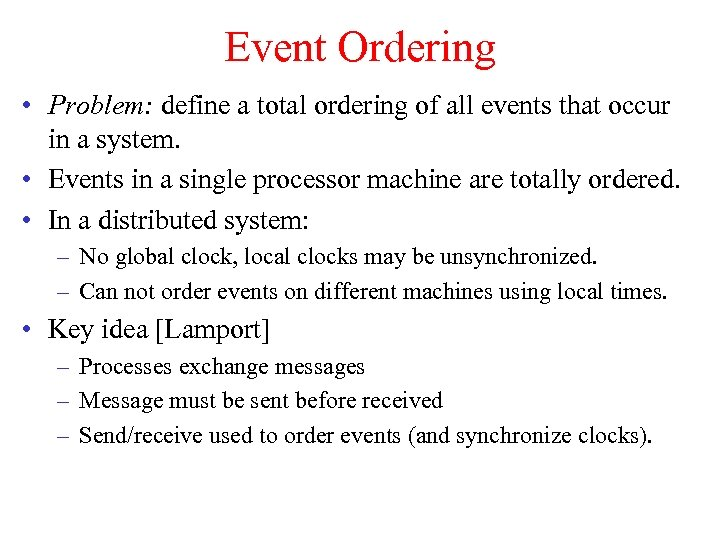 Event Ordering • Problem: define a total ordering of all events that occur in