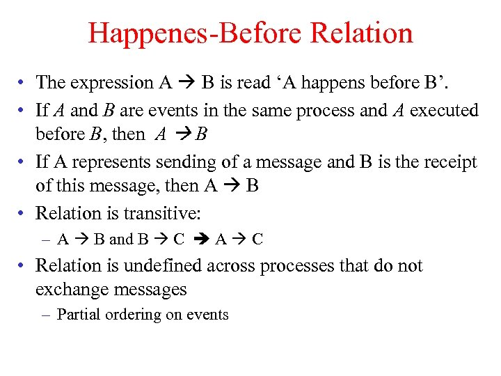 Happenes-Before Relation • The expression A B is read 'A happens before B'. •