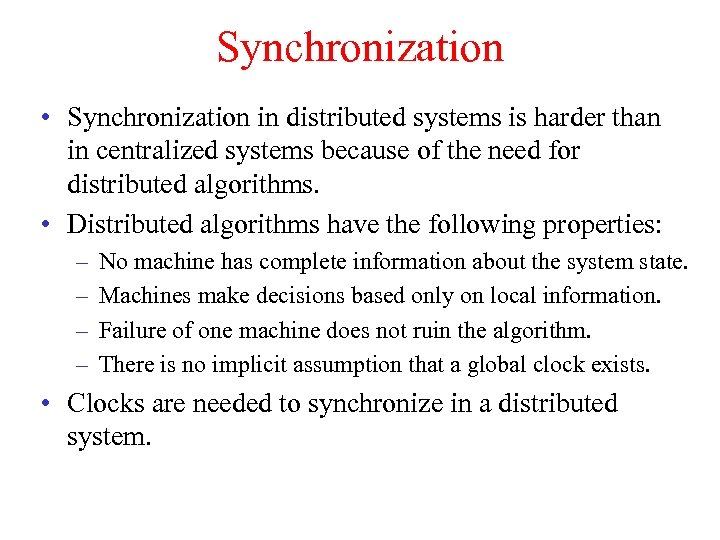 Synchronization • Synchronization in distributed systems is harder than in centralized systems because of