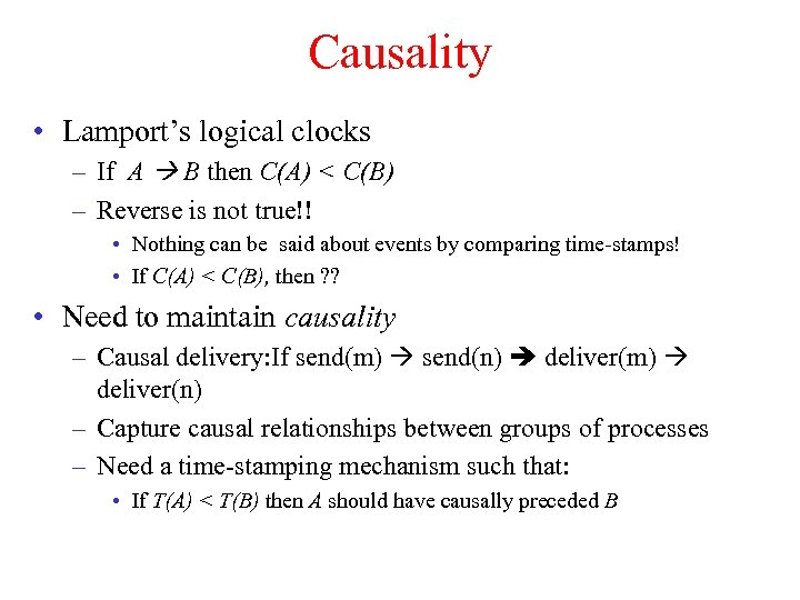 Causality • Lamport's logical clocks – If A B then C(A) < C(B) –