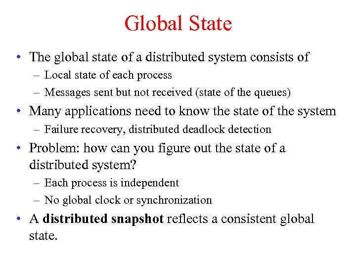 Global State • The global state of a distributed system consists of – Local