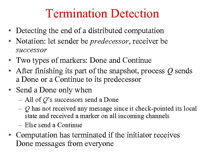 Termination Detection • Detecting the end of a distributed computation • Notation: let sender