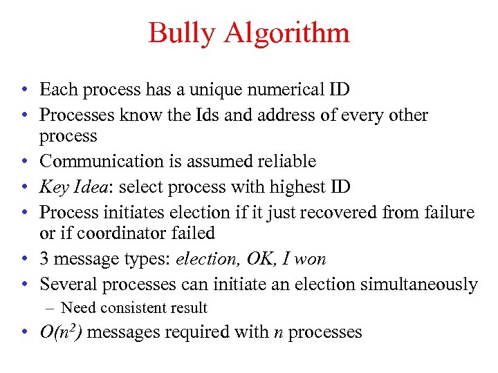 Bully Algorithm • Each process has a unique numerical ID • Processes know the