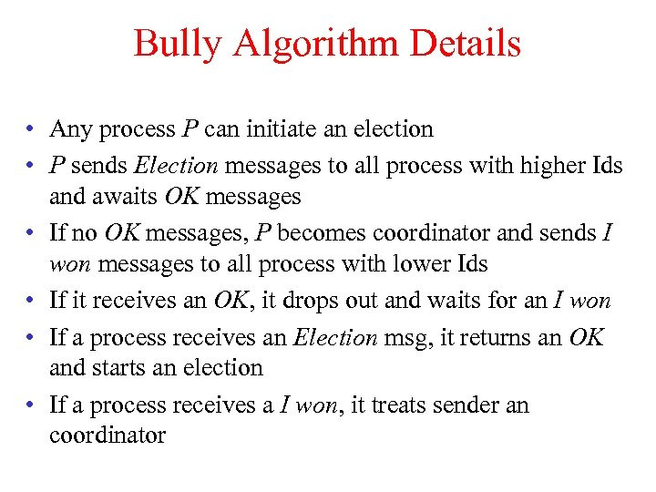 Bully Algorithm Details • Any process P can initiate an election • P sends