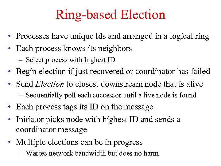 Ring-based Election • Processes have unique Ids and arranged in a logical ring •