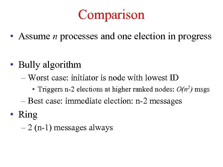 Comparison • Assume n processes and one election in progress • Bully algorithm –