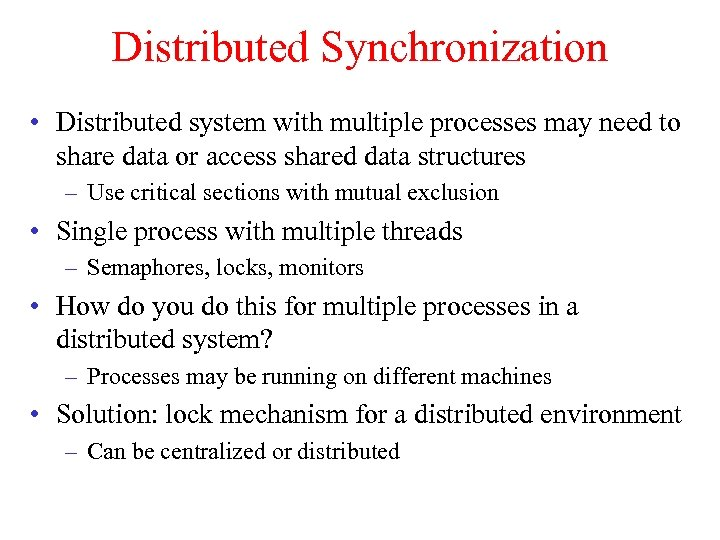Distributed Synchronization • Distributed system with multiple processes may need to share data or