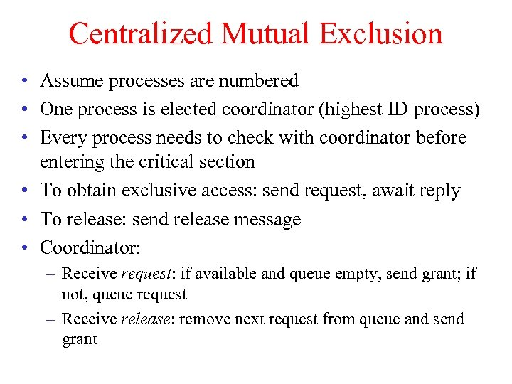 Centralized Mutual Exclusion • Assume processes are numbered • One process is elected coordinator