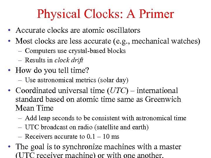Physical Clocks: A Primer • Accurate clocks are atomic oscillators • Most clocks are