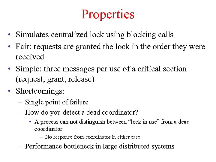 Properties • Simulates centralized lock using blocking calls • Fair: requests are granted the