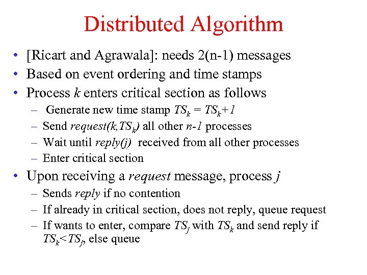 Distributed Algorithm • [Ricart and Agrawala]: needs 2(n-1) messages • Based on event ordering