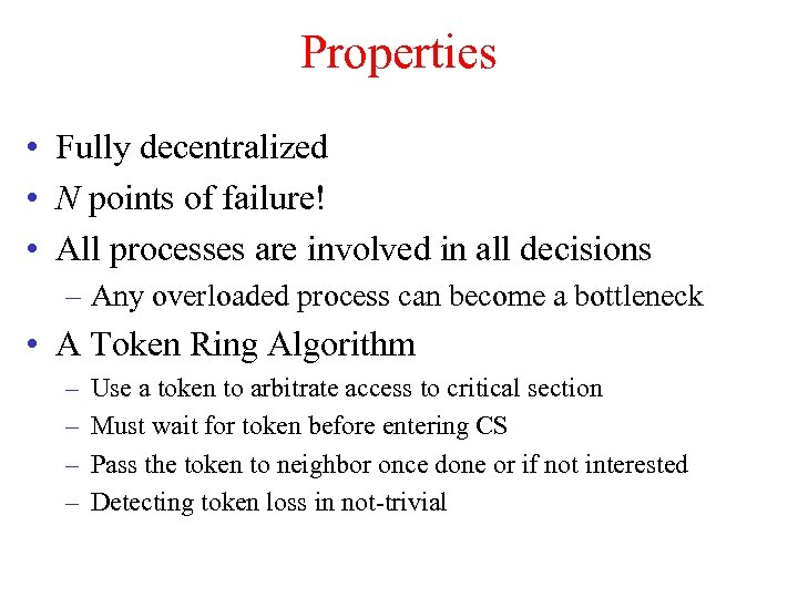 Properties • Fully decentralized • N points of failure! • All processes are involved