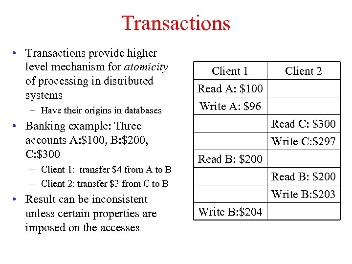 Transactions • Transactions provide higher level mechanism for atomicity of processing in distributed systems