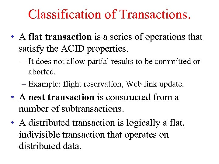 Classification of Transactions. • A flat transaction is a series of operations that satisfy