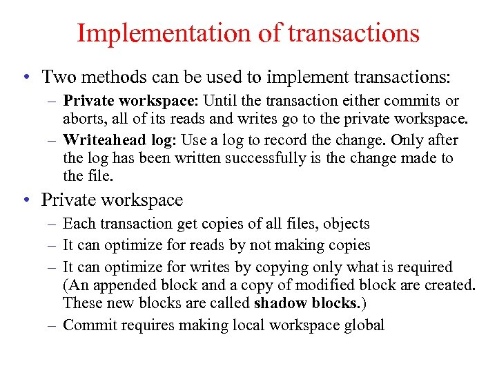 Implementation of transactions • Two methods can be used to implement transactions: – Private