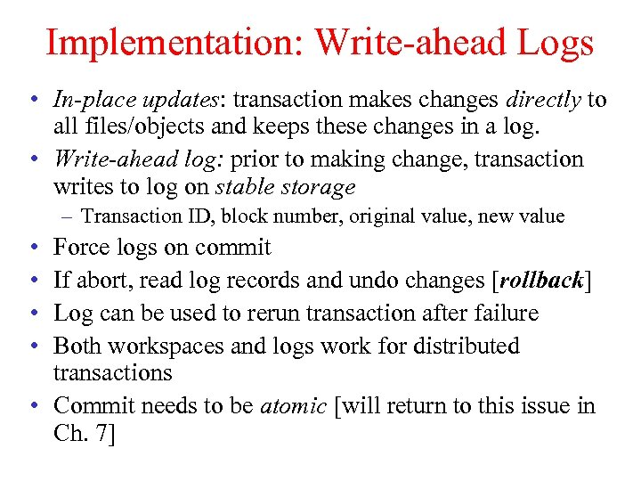 Implementation: Write-ahead Logs • In-place updates: transaction makes changes directly to all files/objects and