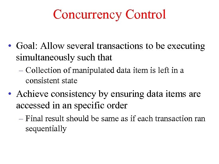 Concurrency Control • Goal: Allow several transactions to be executing simultaneously such that –