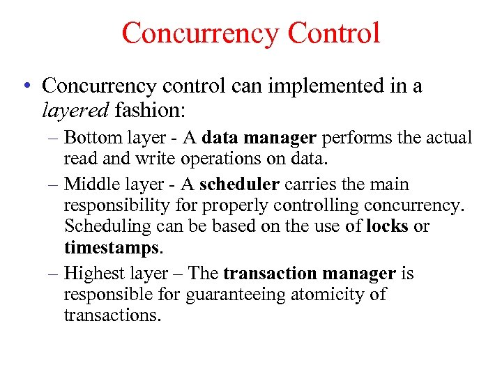 Concurrency Control • Concurrency control can implemented in a layered fashion: – Bottom layer