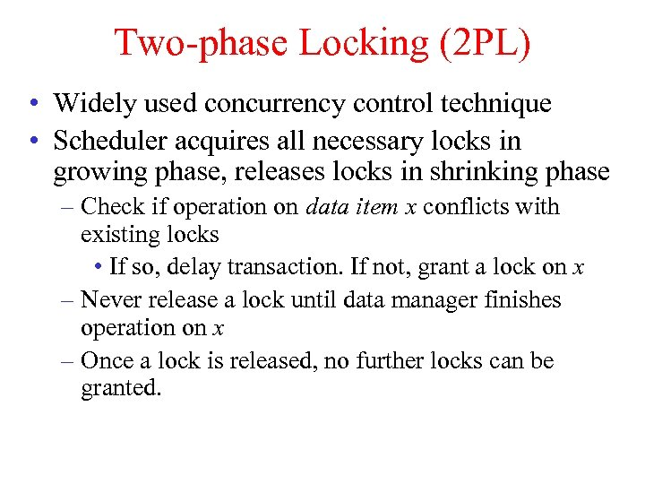 Two-phase Locking (2 PL) • Widely used concurrency control technique • Scheduler acquires all