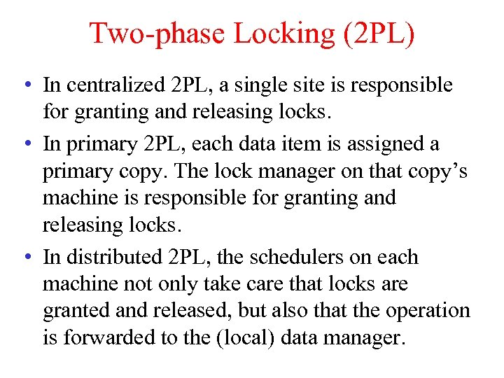 Two-phase Locking (2 PL) • In centralized 2 PL, a single site is responsible