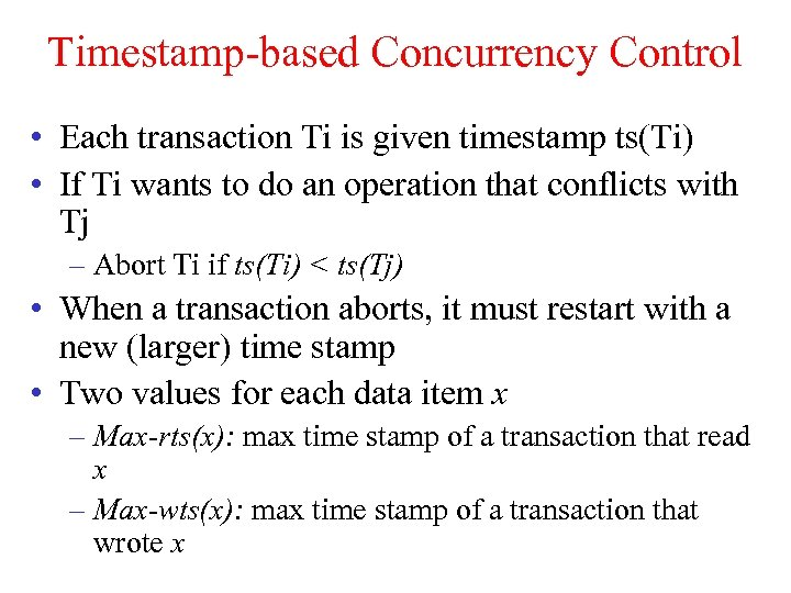 Timestamp-based Concurrency Control • Each transaction Ti is given timestamp ts(Ti) • If Ti