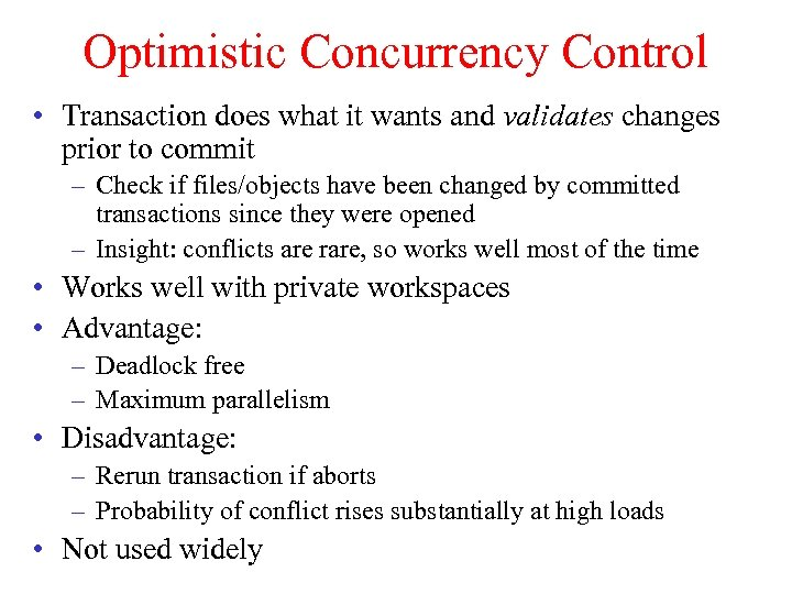 Optimistic Concurrency Control • Transaction does what it wants and validates changes prior to