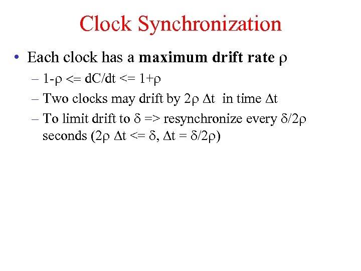 Clock Synchronization • Each clock has a maximum drift rate r – 1 -r