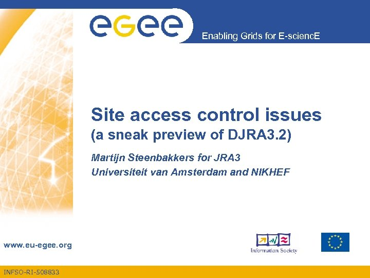 Enabling Grids for E-scienc. E Site access control issues (a sneak preview of DJRA