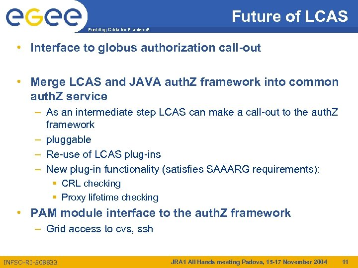 Future of LCAS Enabling Grids for E-scienc. E • Interface to globus authorization call-out