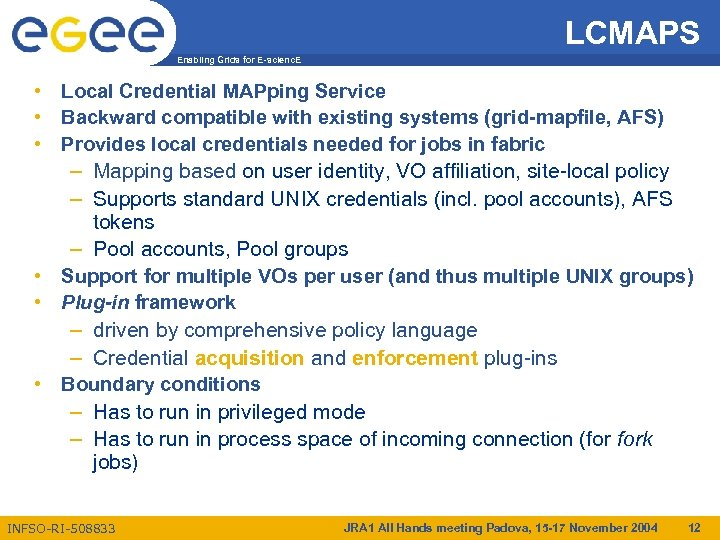 LCMAPS Enabling Grids for E-scienc. E • Local Credential MAPping Service • Backward compatible