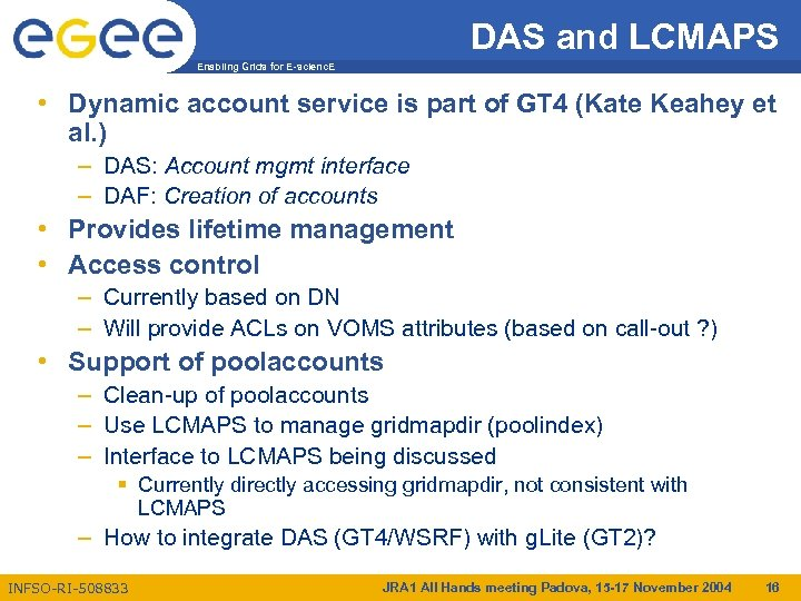DAS and LCMAPS Enabling Grids for E-scienc. E • Dynamic account service is part