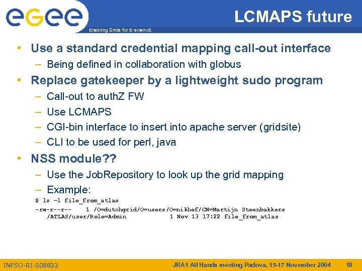 LCMAPS future Enabling Grids for E-scienc. E • Use a standard credential mapping call-out