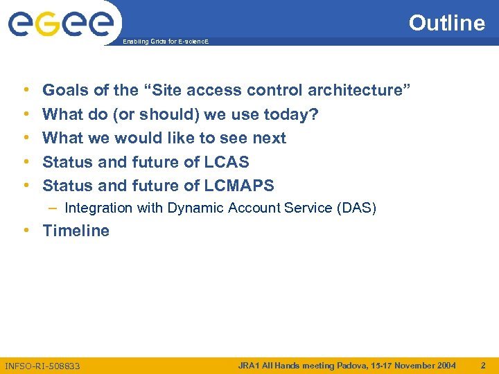 """Outline Enabling Grids for E-scienc. E • • • Goals of the """"Site access"""