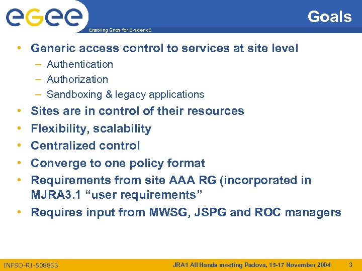 Goals Enabling Grids for E-scienc. E • Generic access control to services at site