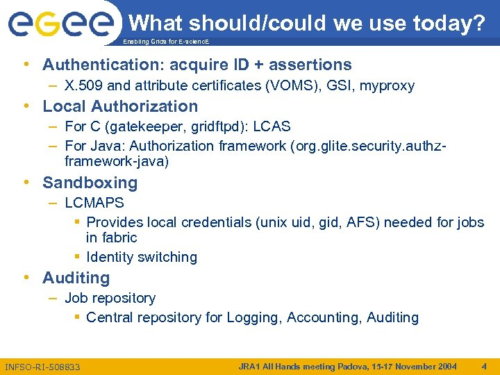 What should/could we use today? Enabling Grids for E-scienc. E • Authentication: acquire ID