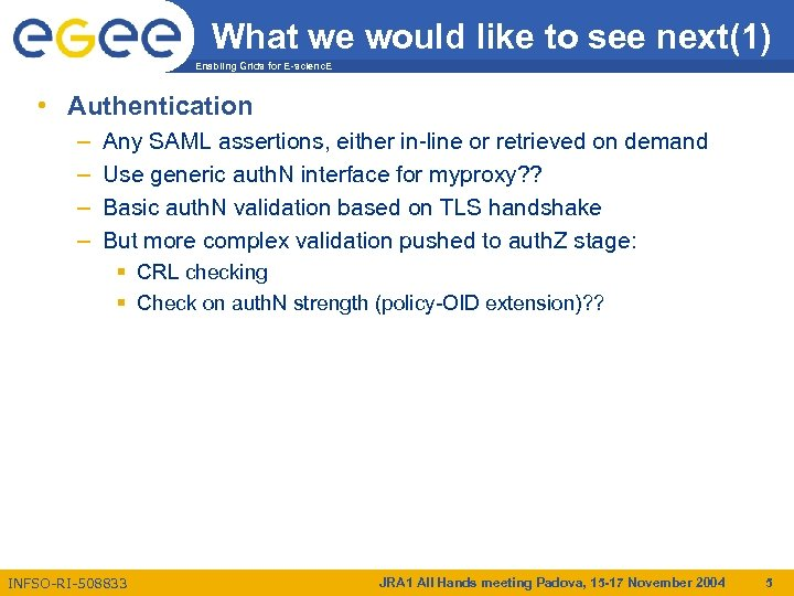 What we would like to see next(1) Enabling Grids for E-scienc. E • Authentication