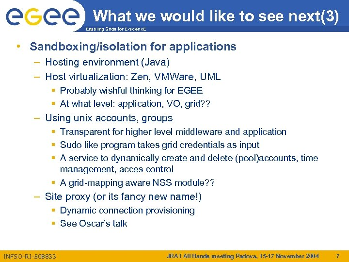 What we would like to see next(3) Enabling Grids for E-scienc. E • Sandboxing/isolation