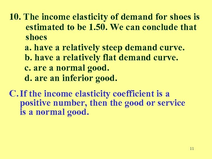 10. The income elasticity of demand for shoes is estimated to be 1. 50.