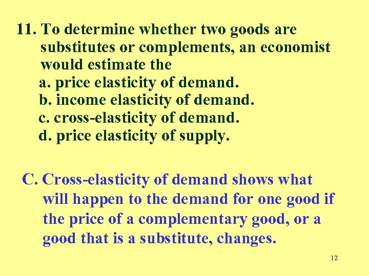 11. To determine whether two goods are substitutes or complements, an economist would estimate
