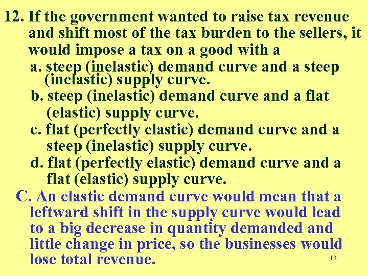 12. If the government wanted to raise tax revenue and shift most of the