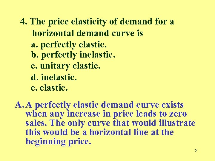 4. The price elasticity of demand for a horizontal demand curve is a. perfectly