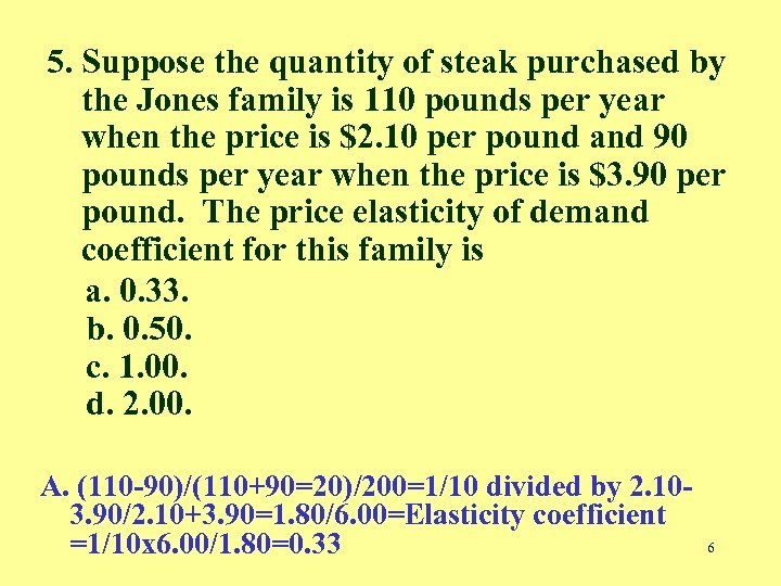 5. Suppose the quantity of steak purchased by the Jones family is 110 pounds