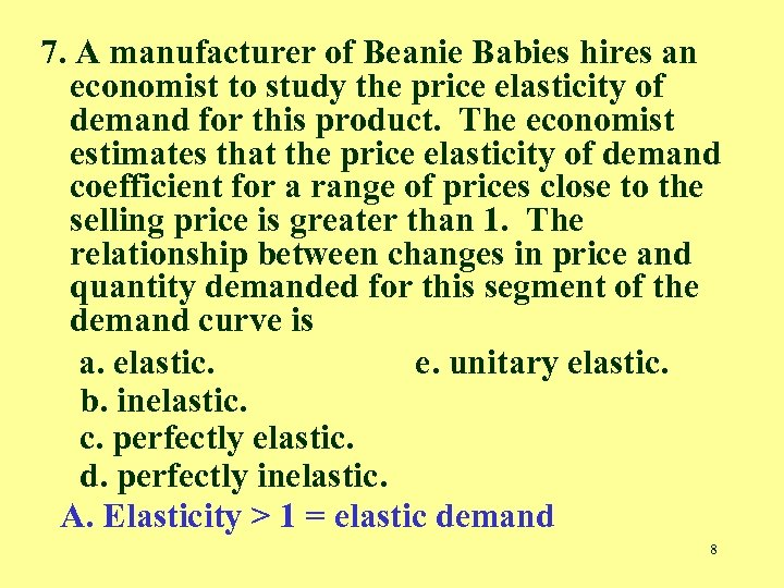 7. A manufacturer of Beanie Babies hires an economist to study the price elasticity