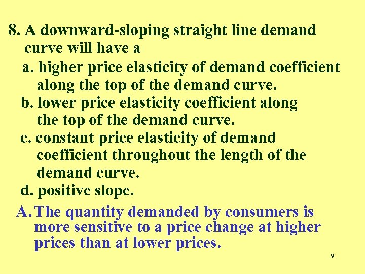 8. A downward-sloping straight line demand curve will have a a. higher price elasticity